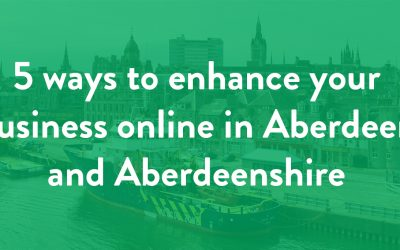 5 ways to enhance your business online in Aberdeen and Aberdeenshire
